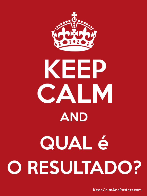 KEEP CALM AND QUAL é O RESULTADO? Poster