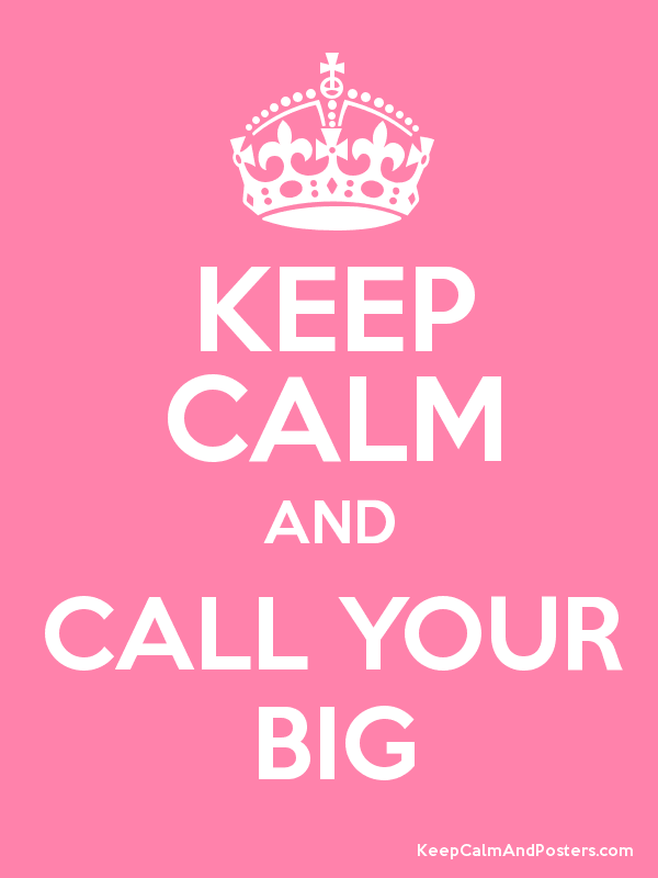KEEP CALM AND CALL YOUR BIG Poster