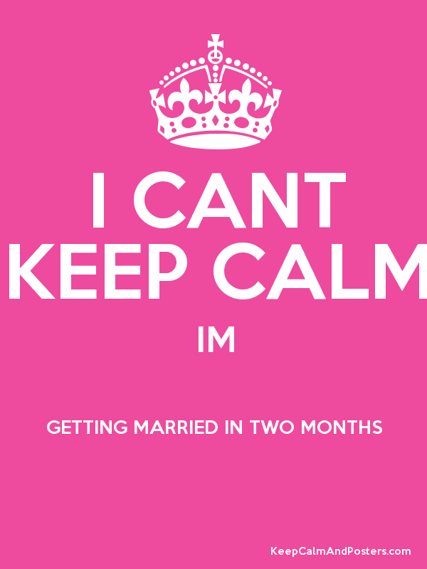 I Cant Keep Calm Im Getting Married In Two Months Poster