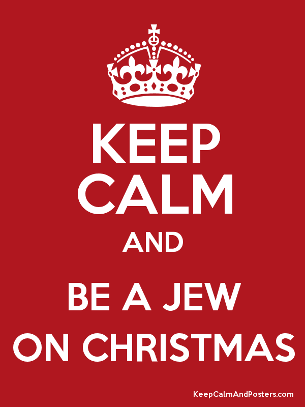 KEEP CALM AND BE A JEW ON CHRISTMAS - Keep Calm and Posters ...