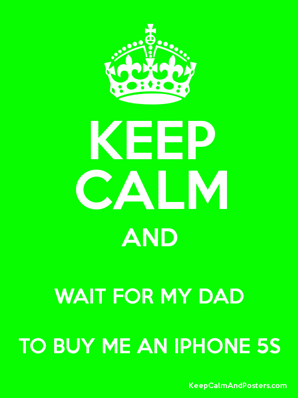 How do i get my dad to buy me an iphone?