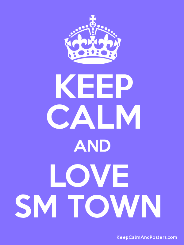 KEEP CALM AND LOVE SM TOWN - Keep Calm and Posters Generator