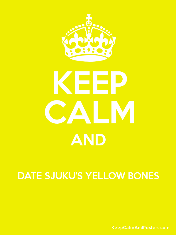 KEEP CALM AND DATE SJUKU'S YELLOW BONES  Poster