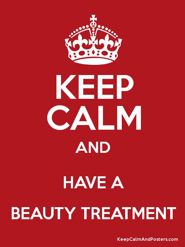 KEEP CALM AND HAVE A BEAUTY TREATMENT Poster
