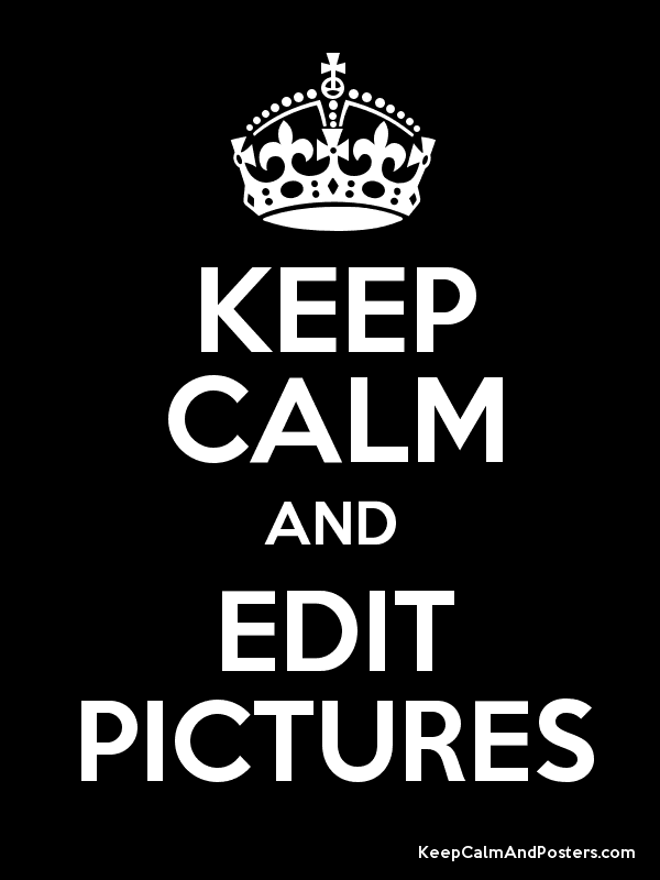 KEEP CALM AND EDIT PICTURES Poster