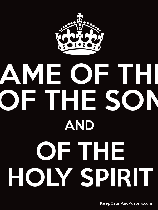 in the name of the father of the son and of the holy spirit keep