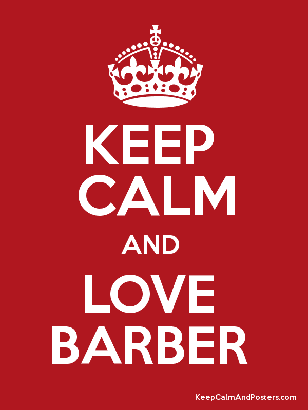 Barber Love : KEEP CALM AND LOVE BARBER - Keep Calm and Posters Generator, Maker For ...