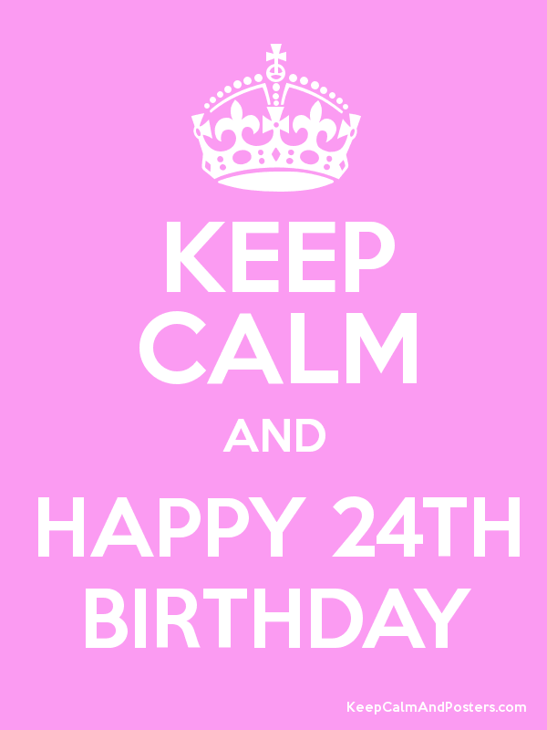 keep calm and happy 24th birthday keep calm and posters generator