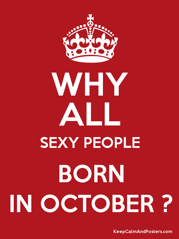 Gentil WHY ALL SEXY PEOPLE BORN IN OCTOBER ? Poster