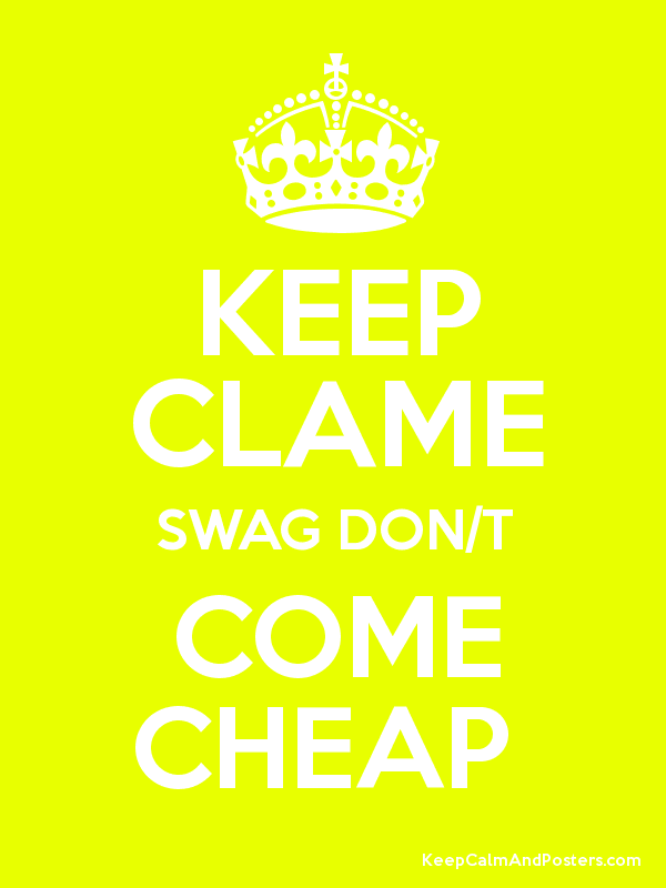 Keep clame swag don t come cheap keep calm and posters for Cheap prints and posters