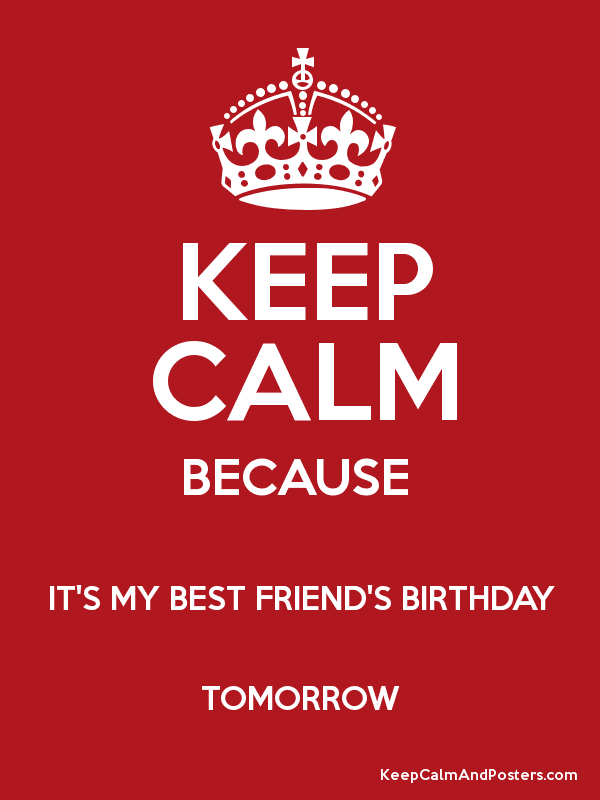 Admirable Keep Calm Because Its My Best Friends Birthday Tomorrow Keep Funny Birthday Cards Online Fluifree Goldxyz