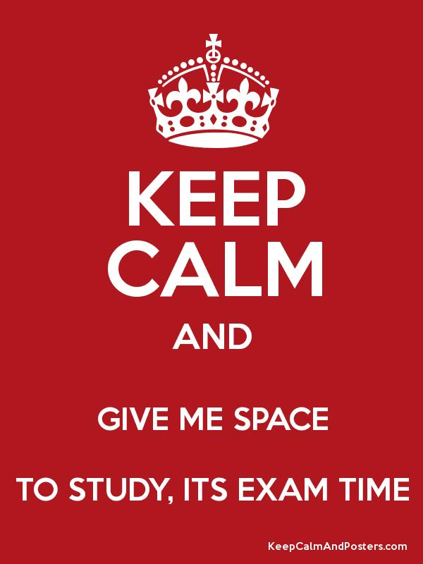 Keep calm and give me space to study its exam time keep calm and keep calm and give me space to study its exam time poster altavistaventures