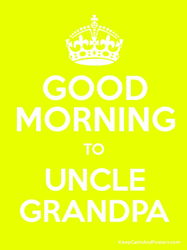 Uncle Grandpa Good Morning Meme : Keep calm poster maker