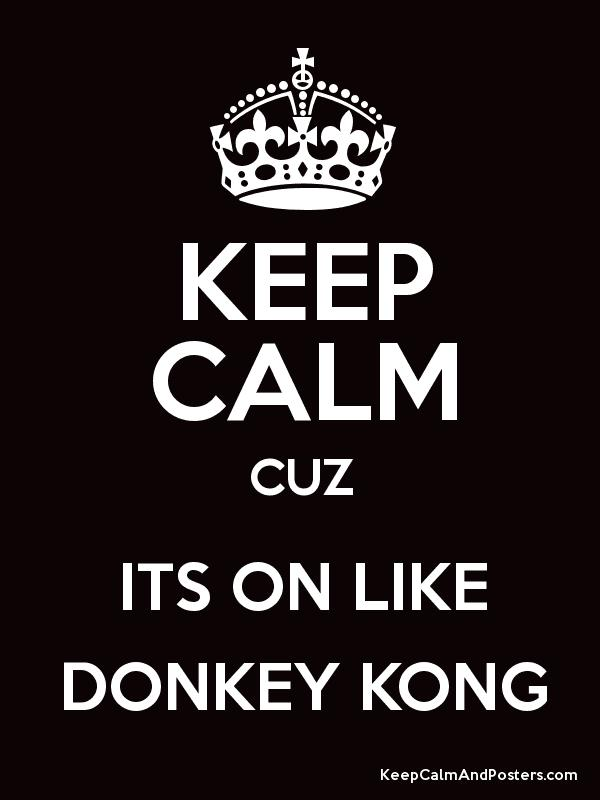 Keep calm cuz its on like donkey kong keep calm and posters generator maker for free