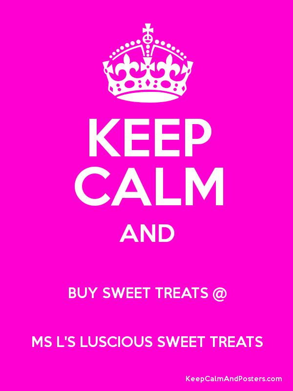 KEEP CALM AND BUY SWEET TREATS @ MS L'S LUSCIOUS SWEET TREATS Poster