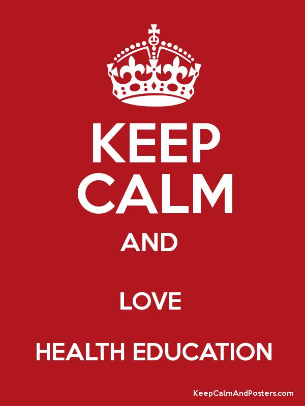 KEEP CALM AND LOVE HEALTH EDUCATION - Keep Calm and Posters ...