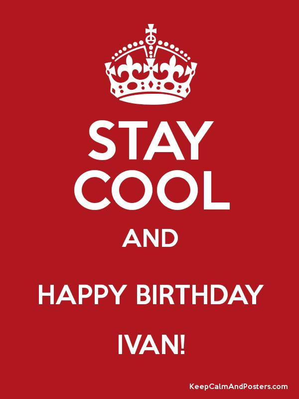 stay cool and happy birthday ivan keep calm and posters generator