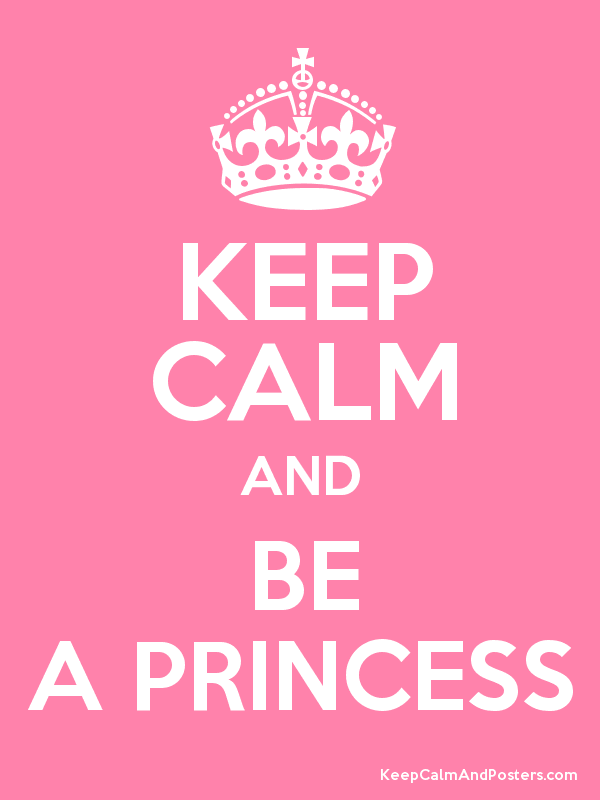 KEEP CALM AND BE A PRINCESS - Keep Calm and Posters Generator 37dbaa9d327