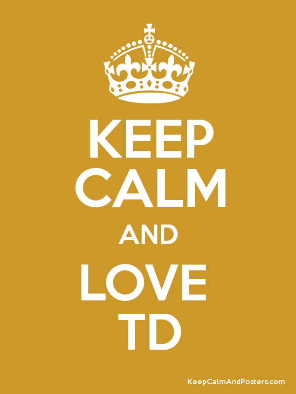 KEEP CALM AND LOVE TD Keep Calm And Posters Generator Maker For Extraordinary T D Love
