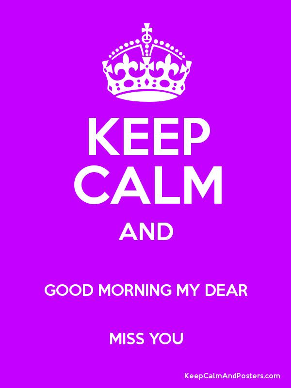Keep Calm And Good Morning My Love : Keep calm and good morning my dear miss you