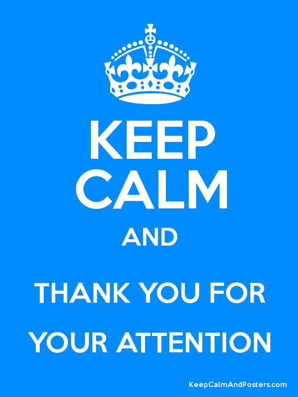 KEEP CALM AND THANK YOU FOR YOUR ATTENTION - Keep Calm and Posters Generator, Maker For Free ...