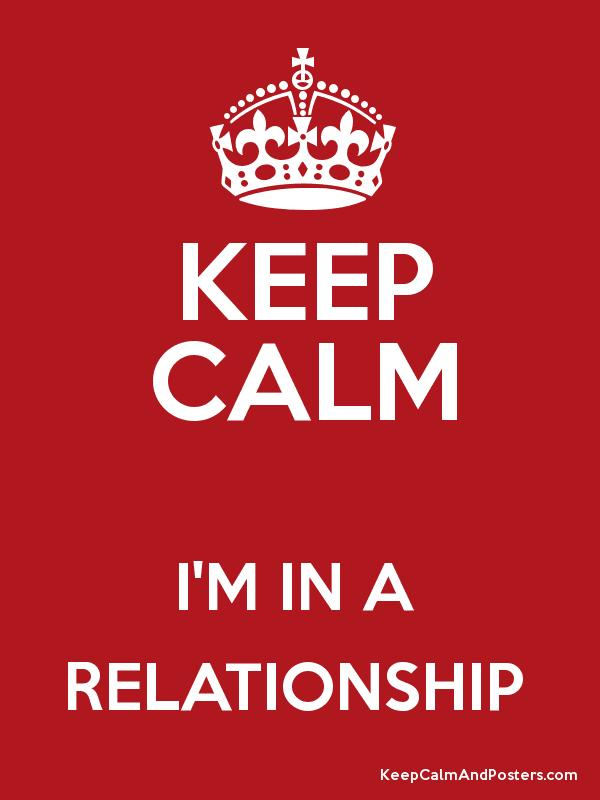 keep calm i m in a relationship keep calm and posters generator