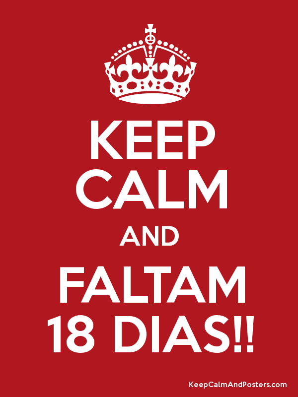 KEEP CALM AND FALTAM 18 DIAS!! Poster
