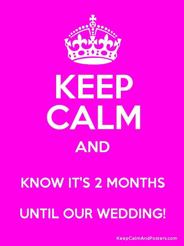 Keep Calm And Know It S 2 Months Until Our Wedding