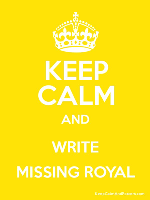 KEEP CALM AND WRITE MISSING ROYAL Poster