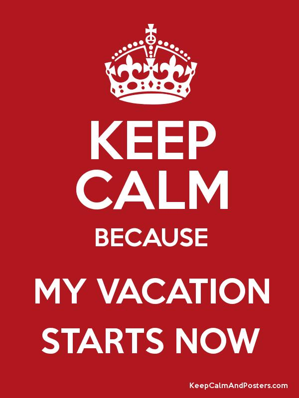 KEEP CALM BECAUSE MY VACATION STARTS NOW Poster