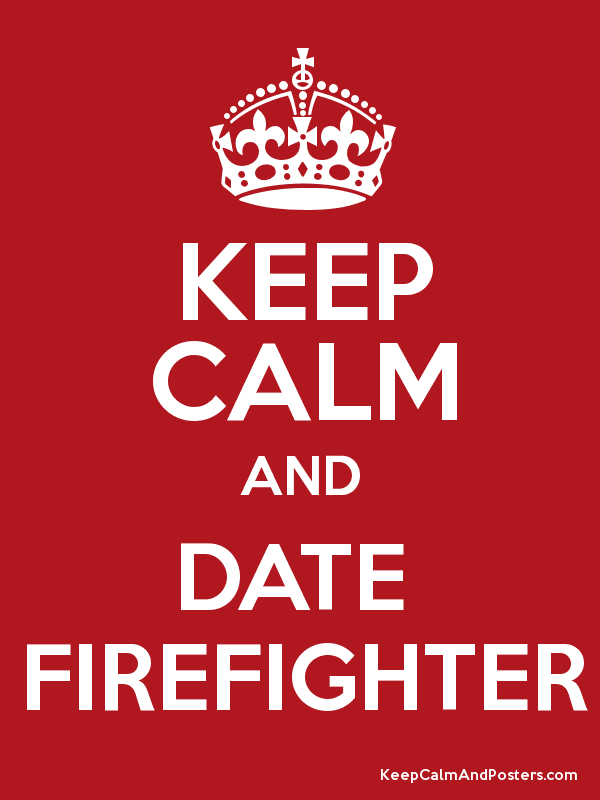Is it hard dating a firefighter
