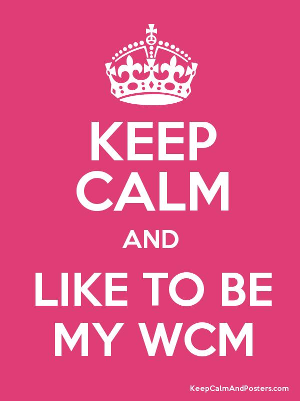 KEEP CALM AND LIKE TO BE MY WCM - Keep Calm and Posters Generator ...