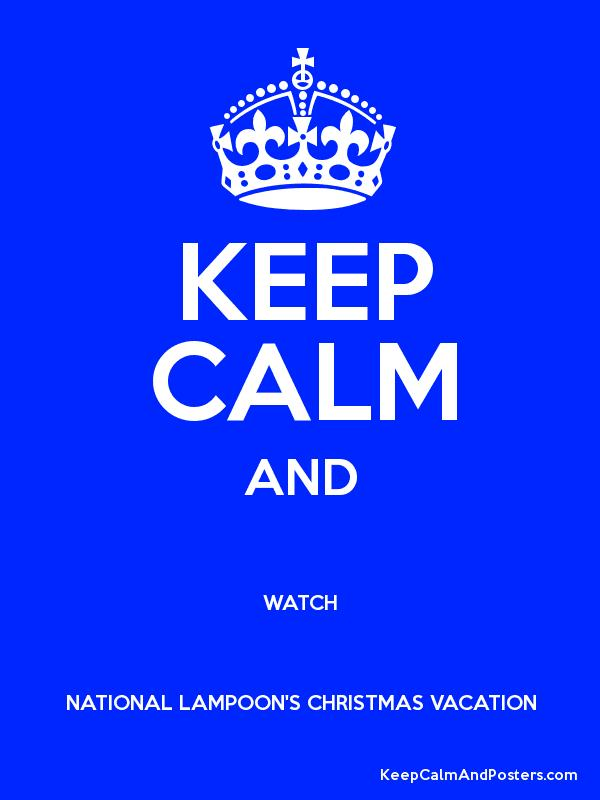keep calm and watch national lampoons christmas vacation poster - Watch National Lampoon Christmas Vacation