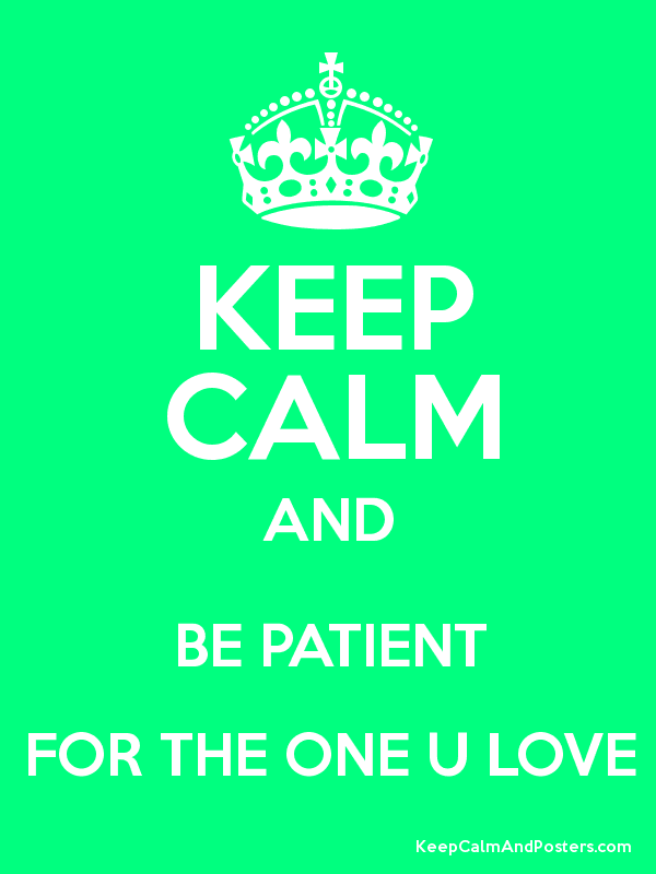 KEEP CALM AND BE PATIENT FOR THE ONE U LOVE Poster