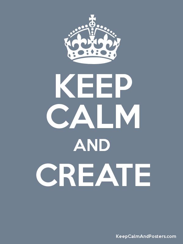 KEEP CALM AND CREATE  Poster