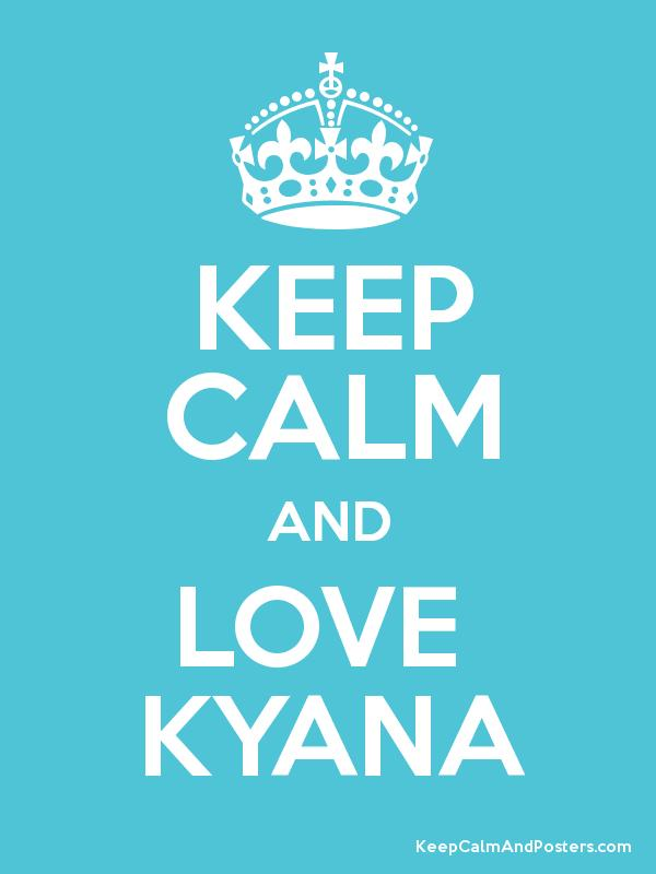 KEEP CALM AND LOVE  KYANA Poster