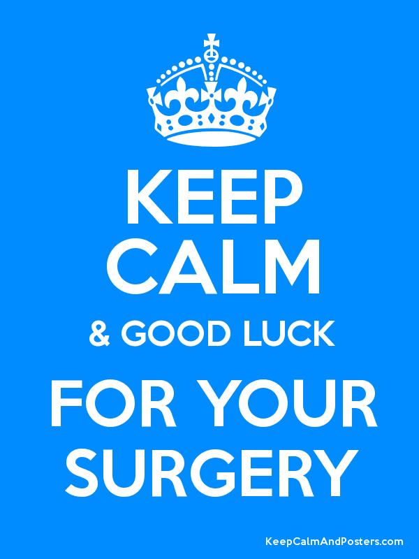 Keep Calm Good Luck For Your Surgery Keep Calm And Posters