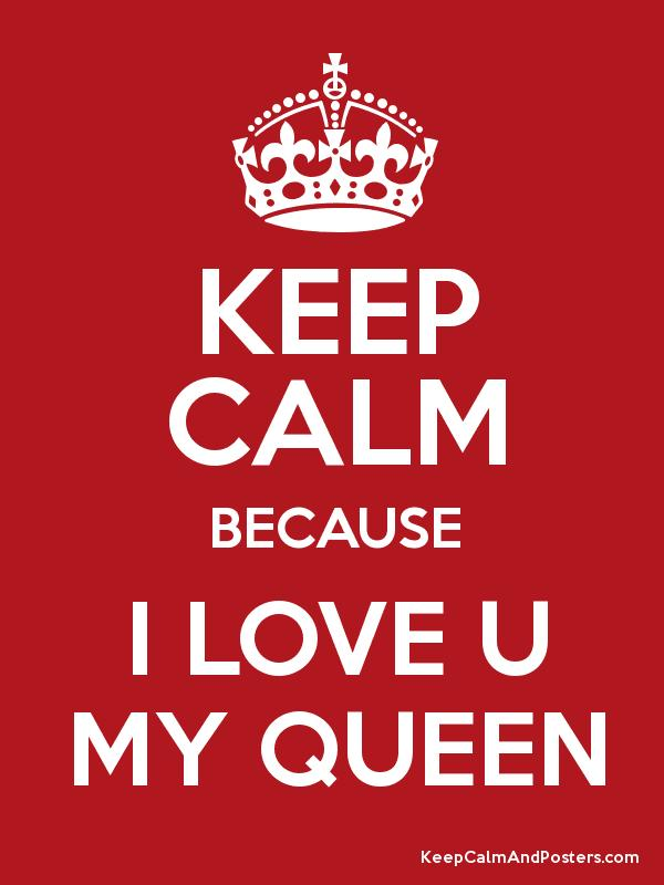 keep calm because i love u my queen poster