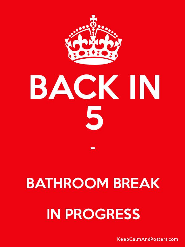 BACK IN 5 - BATHROOM BREAK IN PROGRESS Poster