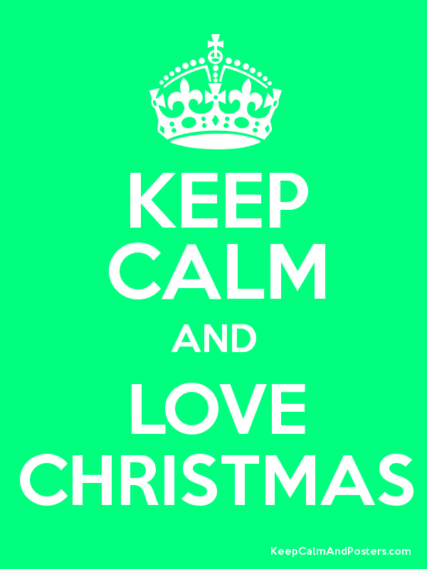 KEEP CALM AND LOVE CHRISTMAS - Keep Calm and Posters Generator ...