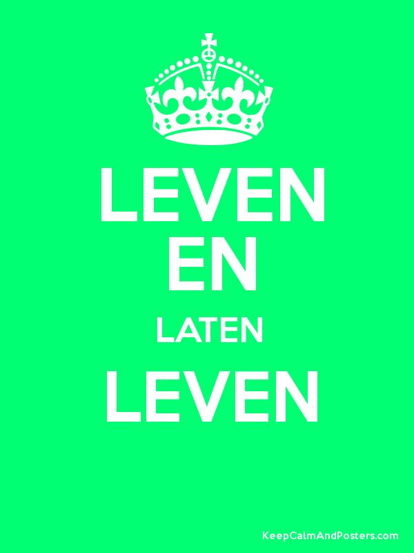 Leven En Laten Leven Keep Calm And Posters Generator