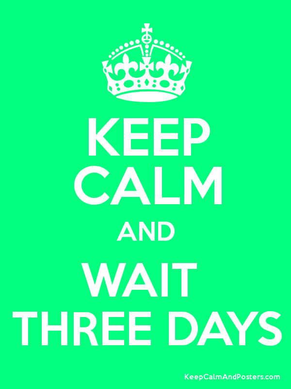 KEEP CALM AND WAIT  THREE DAYS Poster