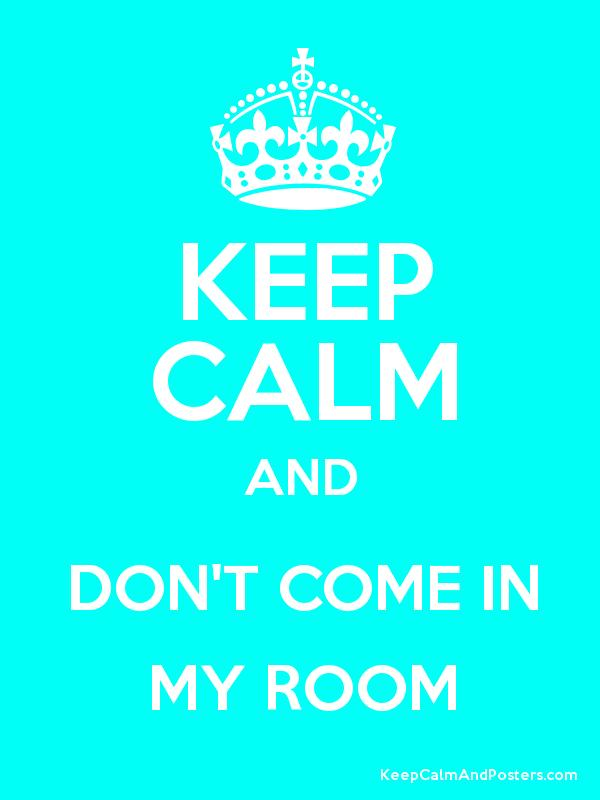 Come into my room