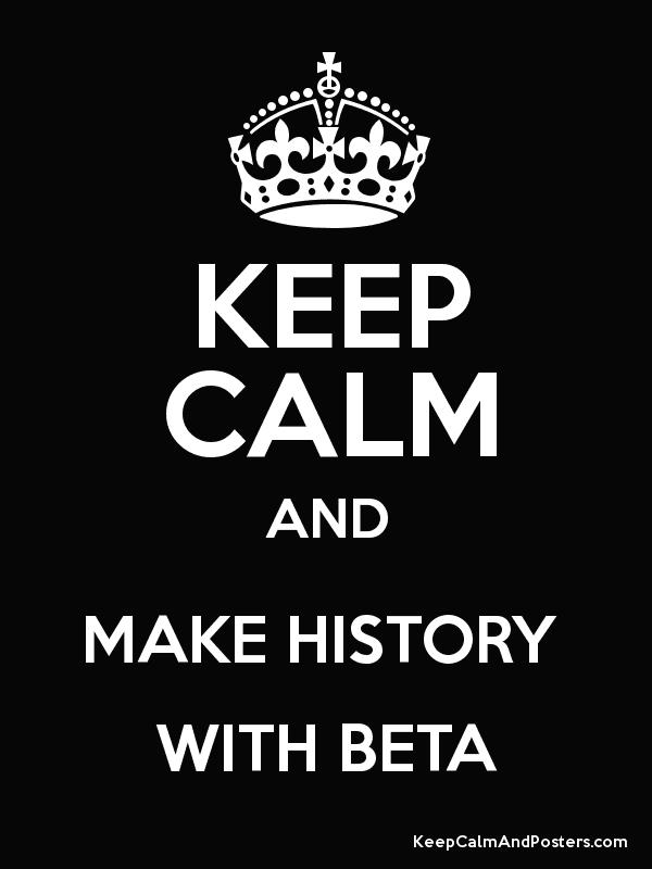 KEEP CALM AND MAKE HISTORY  WITH BETA Poster