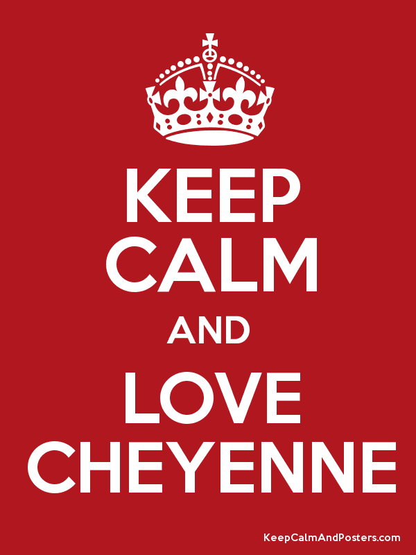 KEEP CALM AND LOVE CHEYENNE Poster