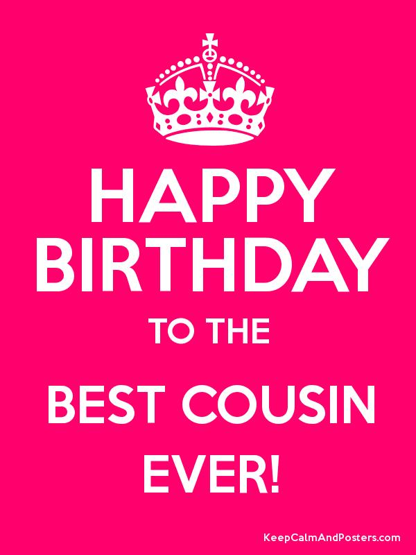 Happy Birthday To The Best Cousin Ever Keep Calm And Posters
