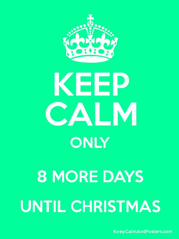 KEEP CALM ONLY 8 MORE DAYS UNTIL CHRISTMAS Poster