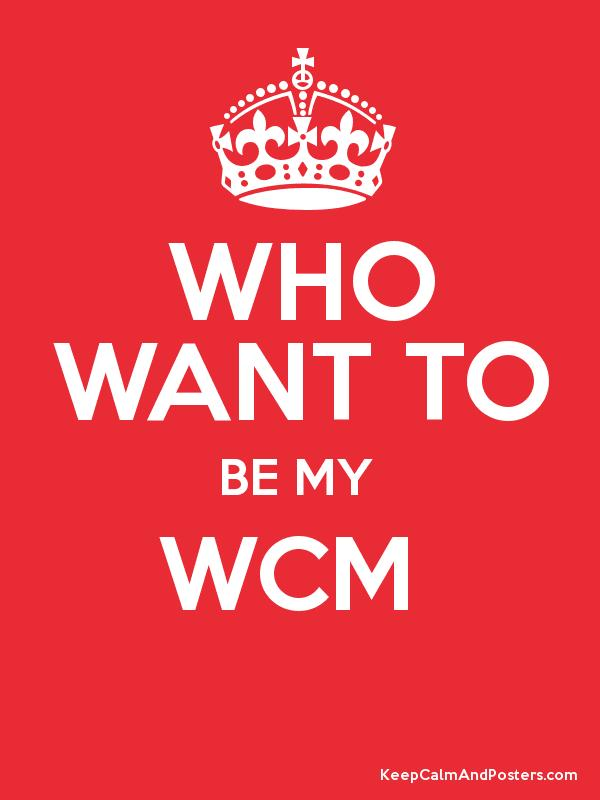 WHO WANT TO BE MY WCM - Keep Calm and Posters Generator, Maker For ...