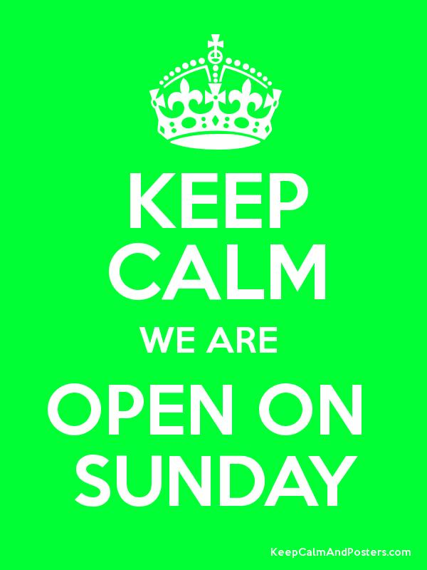 Keep Calm We Are Open On Sunday Keep Calm And Posters Generator