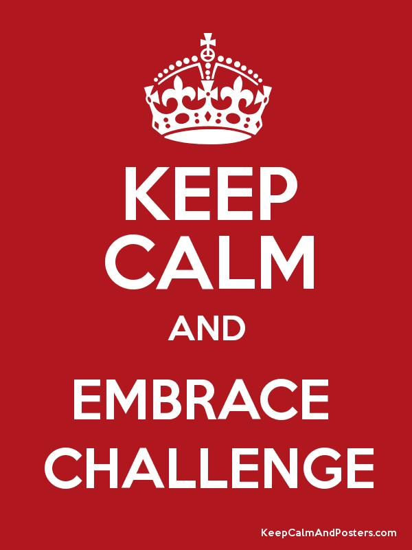 KEEP CALM AND EMBRACE CHALLENGE - Keep Calm and Posters Generator, Maker  For Free - KeepCalmAndPosters.com